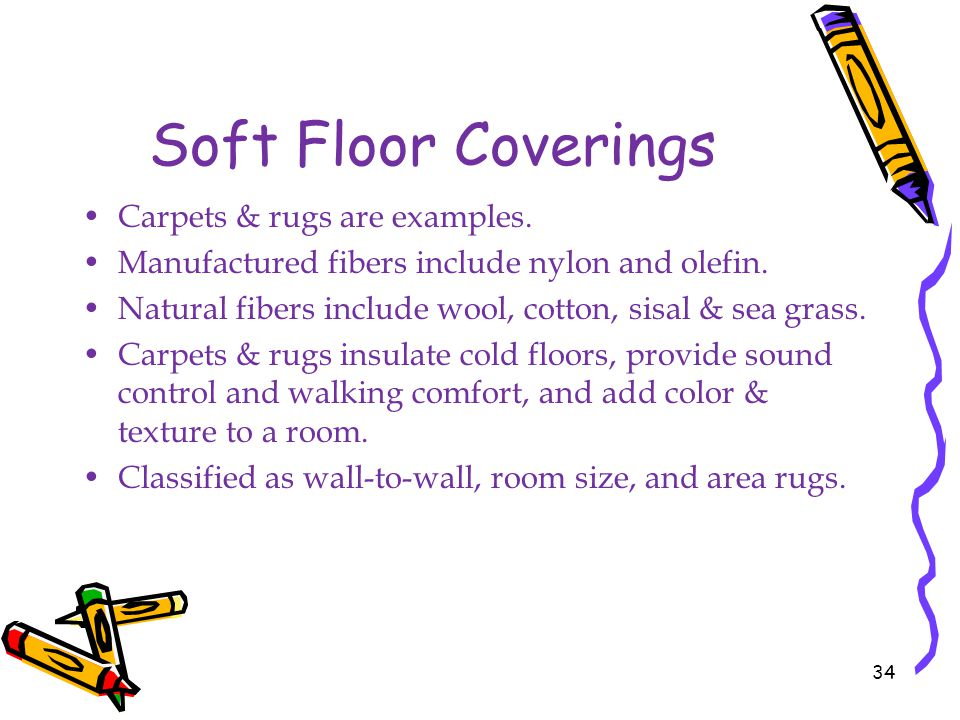 Soft Floor Coverings Carpets & rugs are examples.