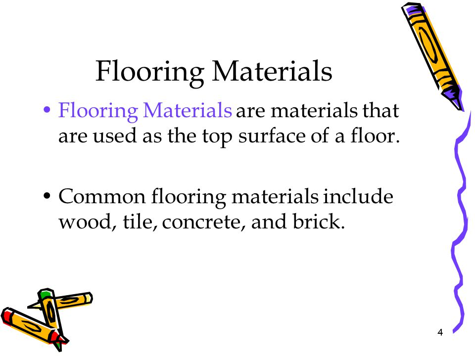 Flooring Materials Flooring Materials are materials that are used as the top surface of a floor.