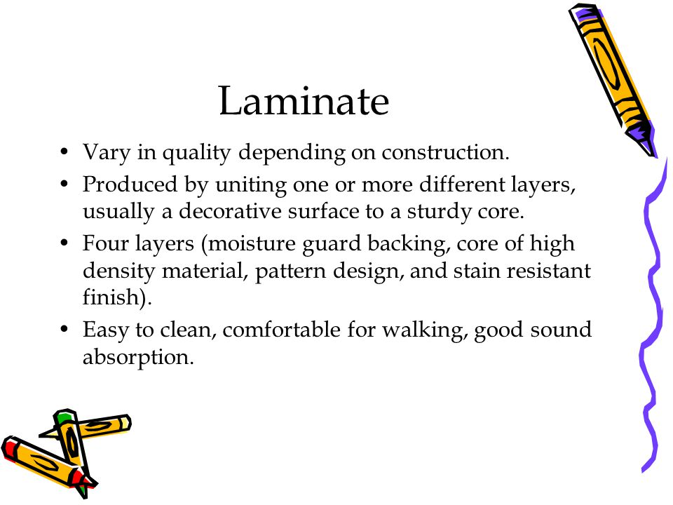 Laminate Vary in quality depending on construction.