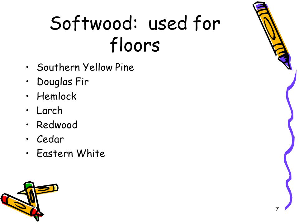 Softwood: used for floors