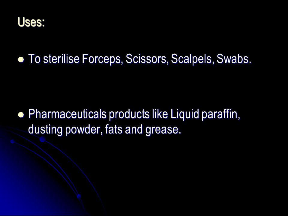 Uses: To sterilise Forceps, Scissors, Scalpels, Swabs.