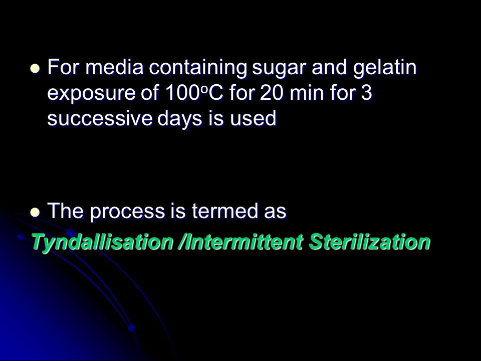 For media containing sugar and gelatin exposure of 100oC for 20 min for 3 successive days is used