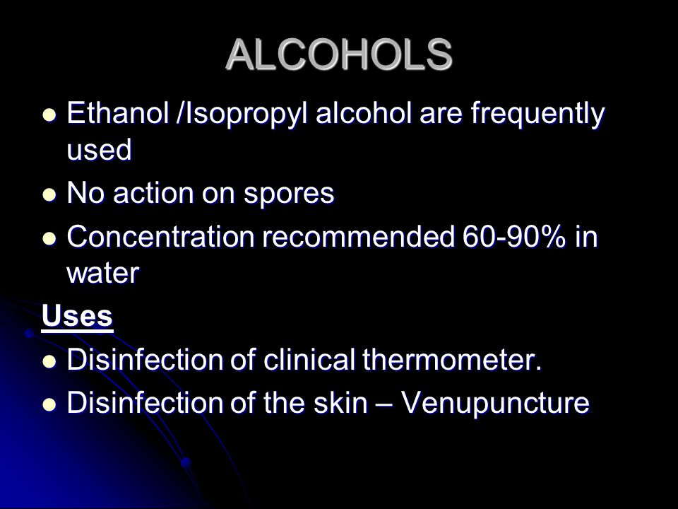 ALCOHOLS Ethanol /Isopropyl alcohol are frequently used