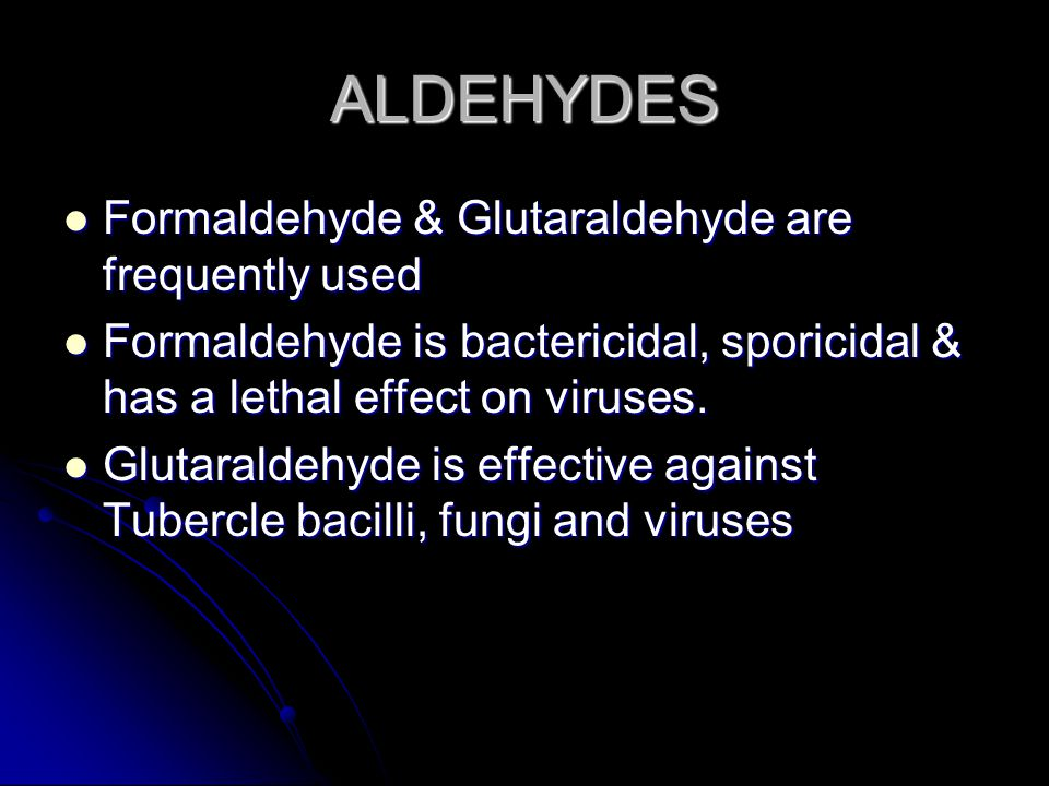ALDEHYDES Formaldehyde & Glutaraldehyde are frequently used