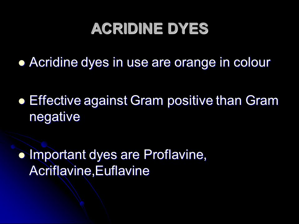 ACRIDINE DYES Acridine dyes in use are orange in colour