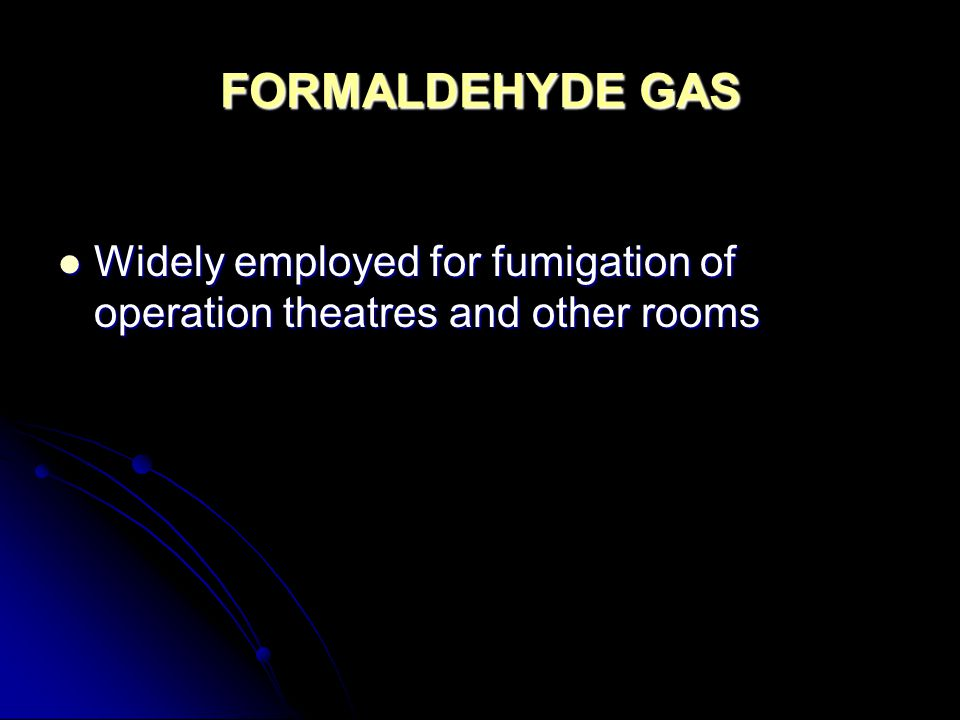 FORMALDEHYDE GAS Widely employed for fumigation of operation theatres and other rooms