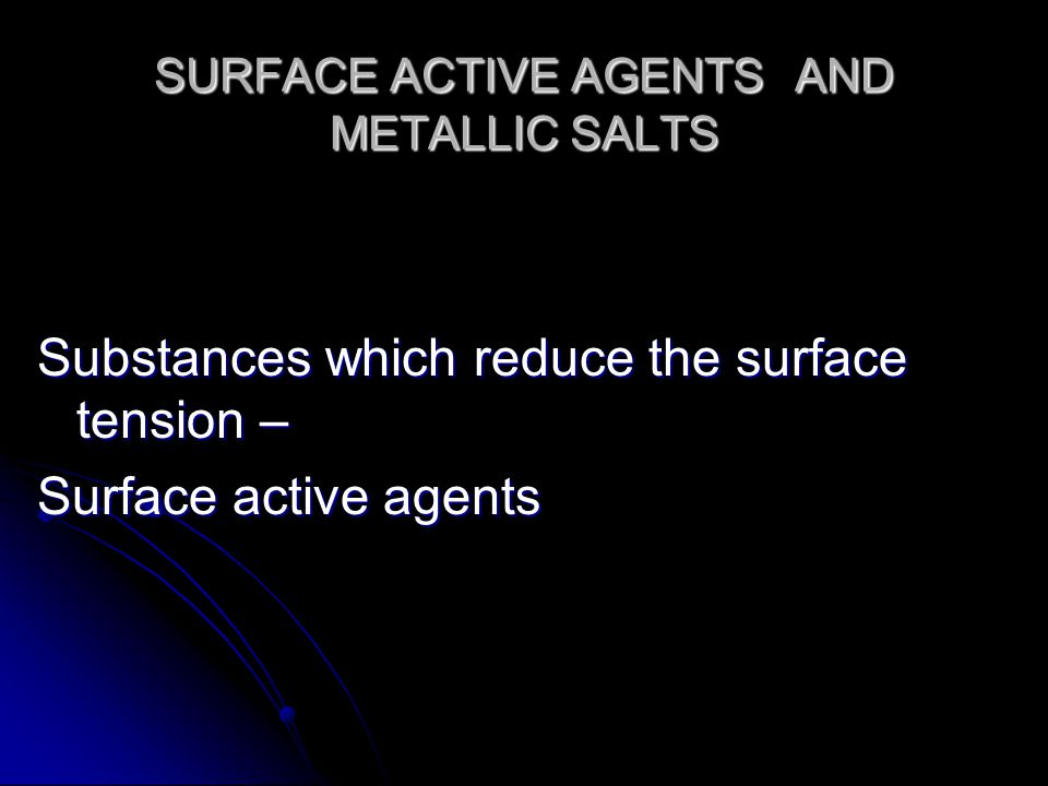 SURFACE ACTIVE AGENTS AND METALLIC SALTS