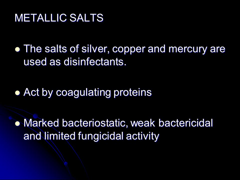 METALLIC SALTS The salts of silver, copper and mercury are used as disinfectants. Act by coagulating proteins.
