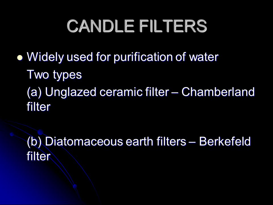 CANDLE FILTERS Widely used for purification of water Two types