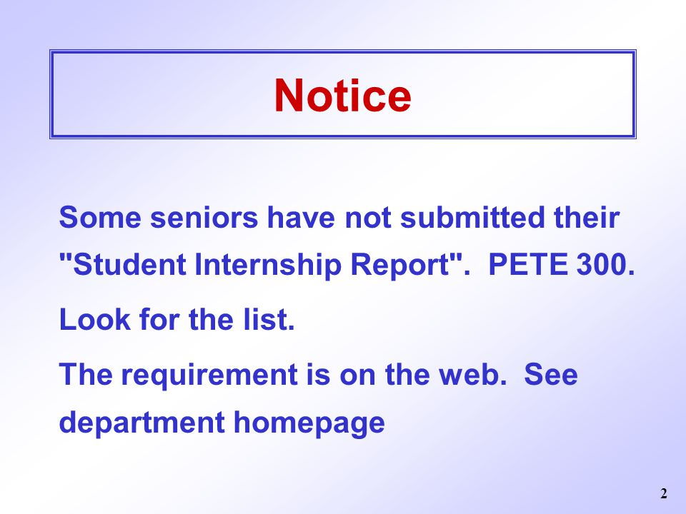 Notice Some seniors have not submitted their Student Internship Report . PETE 300. Look for the list.