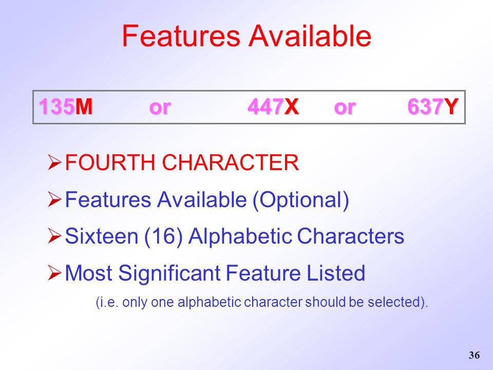 Features Available 135M or 447X or 637Y FOURTH CHARACTER