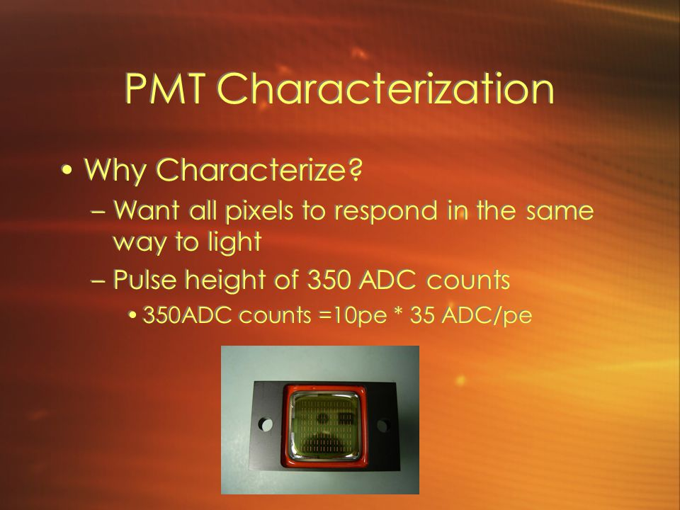 PMT Characterization Why Characterize