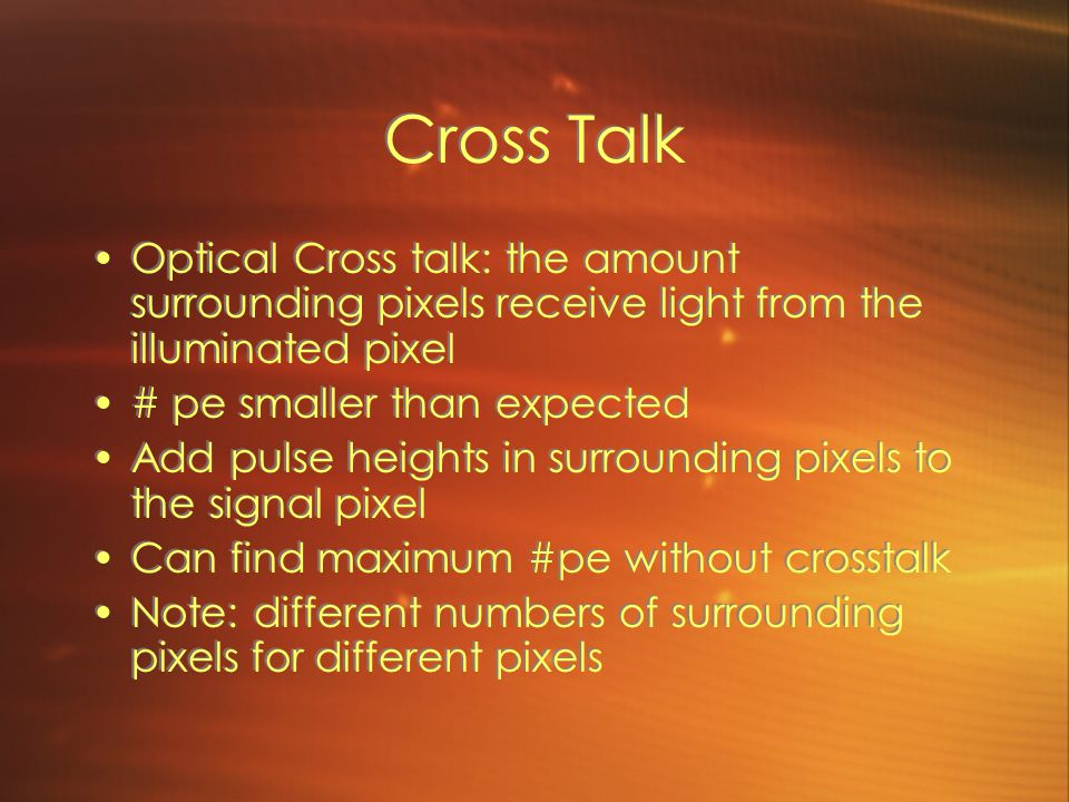 Cross Talk Optical Cross talk: the amount surrounding pixels receive light from the illuminated pixel.