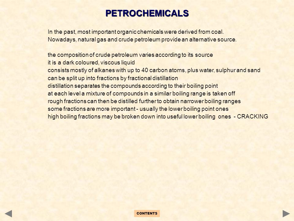 PETROCHEMICALS In the past, most important organic chemicals were derived from coal.