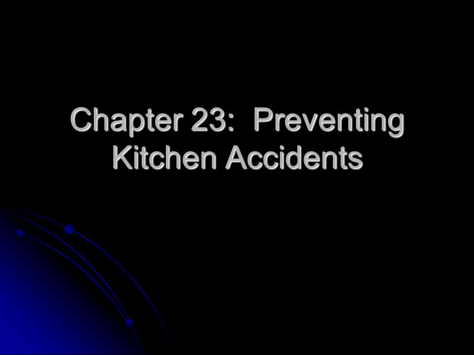 Chapter 23: Preventing Kitchen Accidents