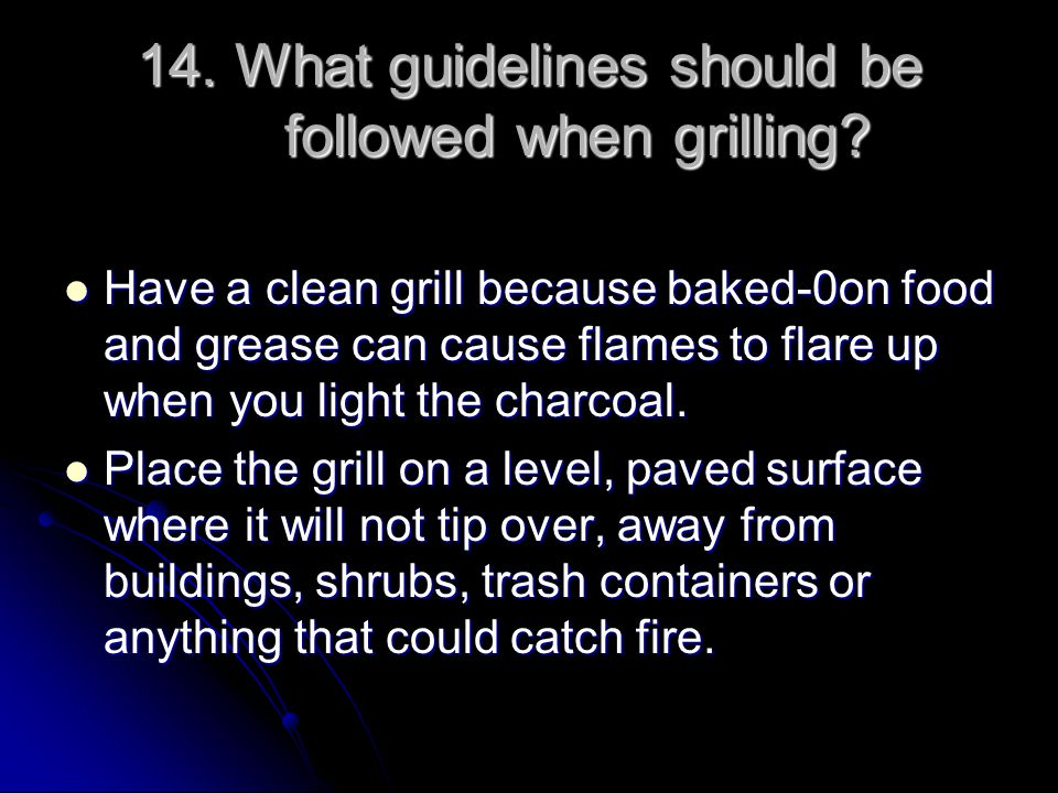14. What guidelines should be followed when grilling