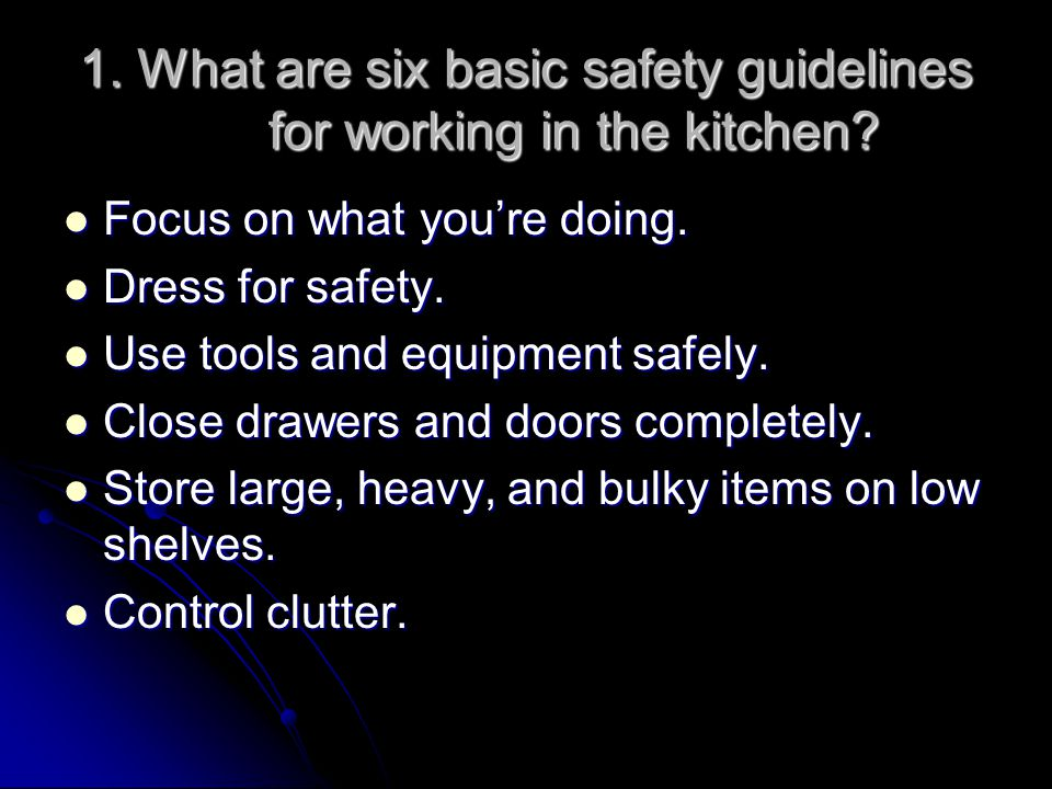 1. What are six basic safety guidelines for working in the kitchen