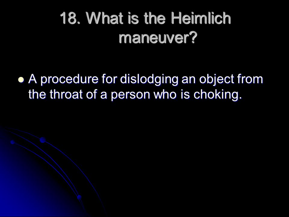 18. What is the Heimlich maneuver