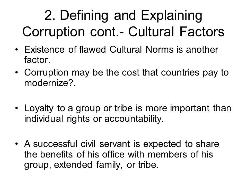 2. Defining and Explaining Corruption cont.- Cultural Factors