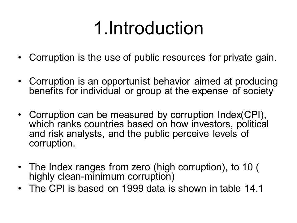 1.Introduction Corruption is the use of public resources for private gain.