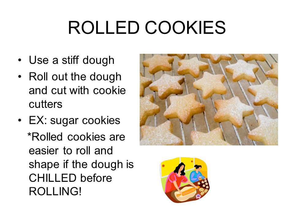 ROLLED COOKIES Use a stiff dough