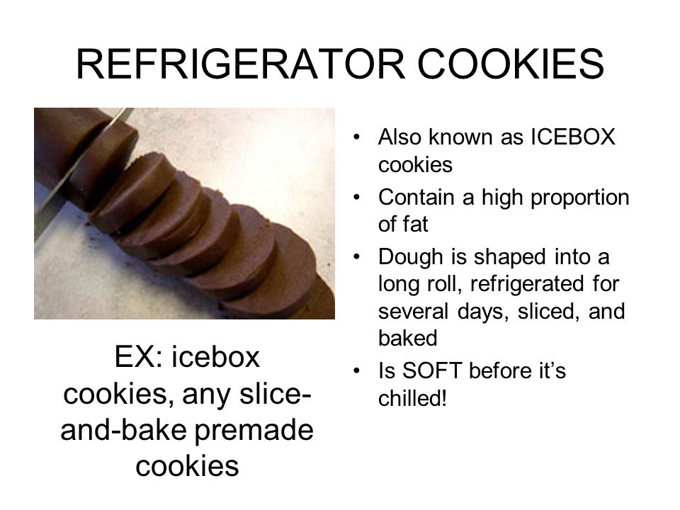EX: icebox cookies, any slice-and-bake premade cookies
