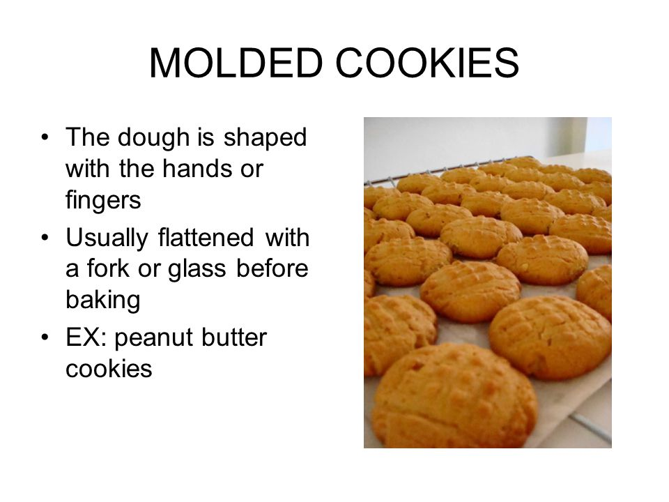MOLDED COOKIES The dough is shaped with the hands or fingers
