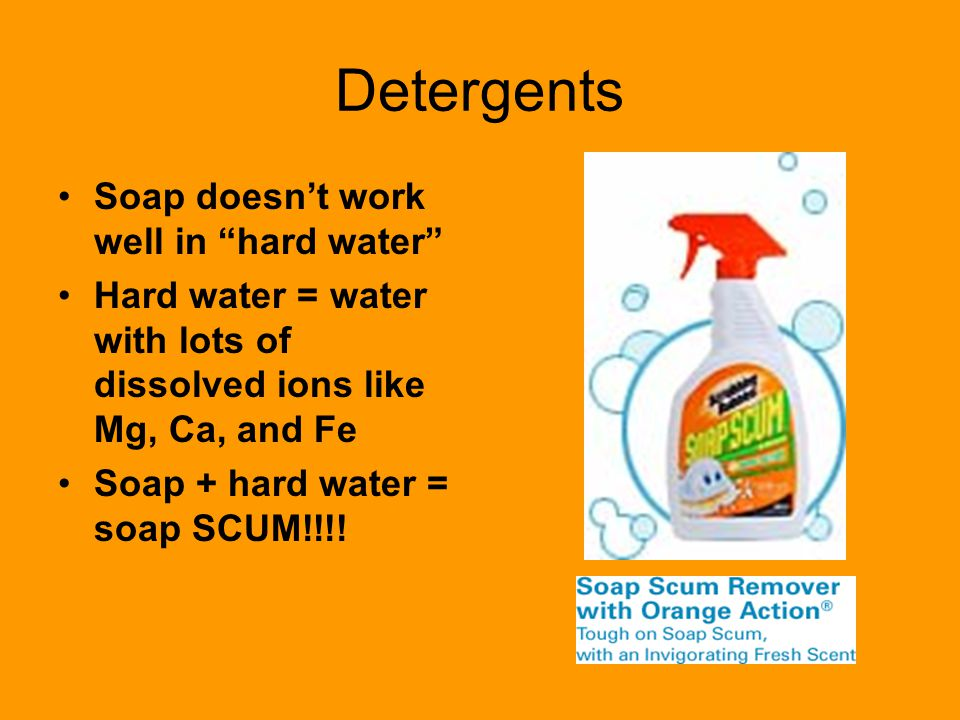 Detergents Soap doesn't work well in hard water