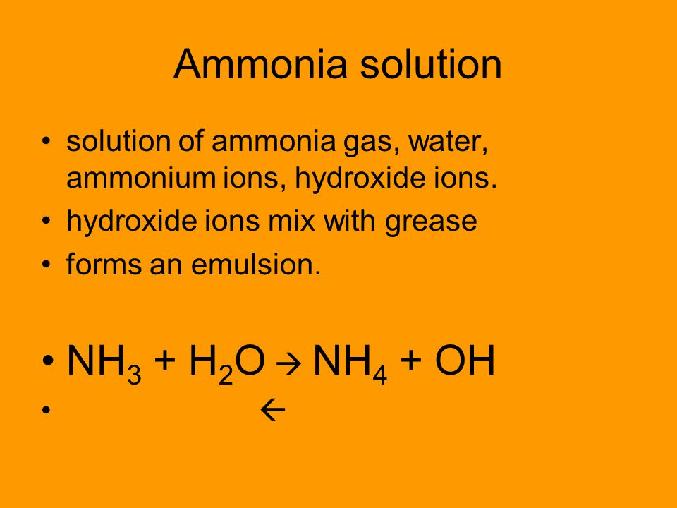 Ammonia solution NH3 + H2O  NH4 + OH