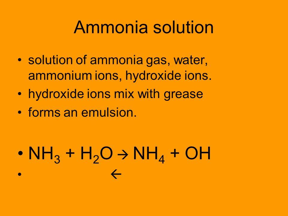 Ammonia solution NH3 + H2O  NH4 + OH