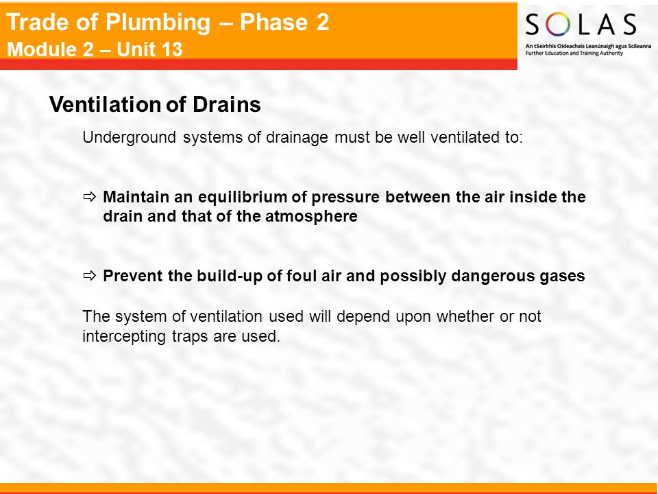 Ventilation of Drains Underground systems of drainage must be well ventilated to: