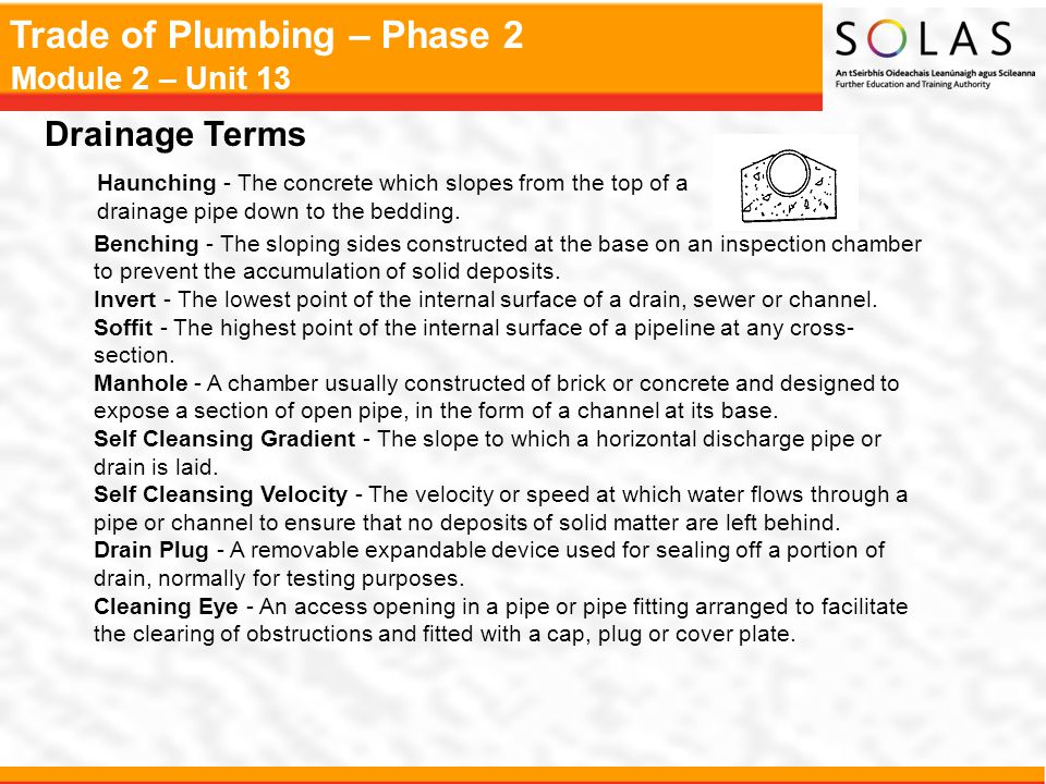 Drainage Terms Haunching - The concrete which slopes from the top of a drainage pipe down to the bedding.
