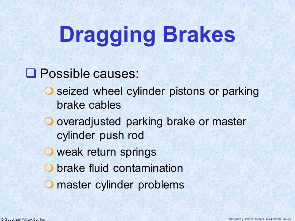 Dragging Brakes Possible causes: