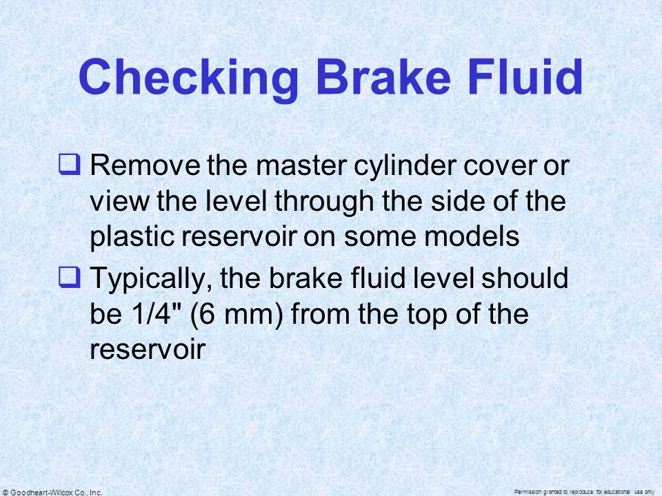 Checking Brake Fluid Remove the master cylinder cover or view the level through the side of the plastic reservoir on some models.