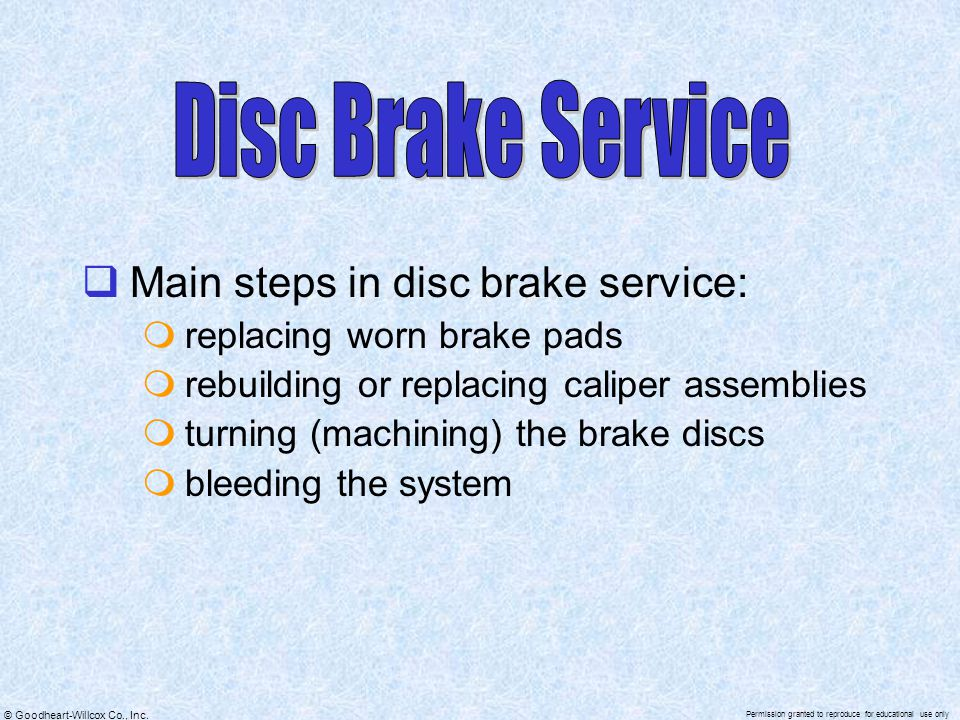 Disc Brake Service Main steps in disc brake service: