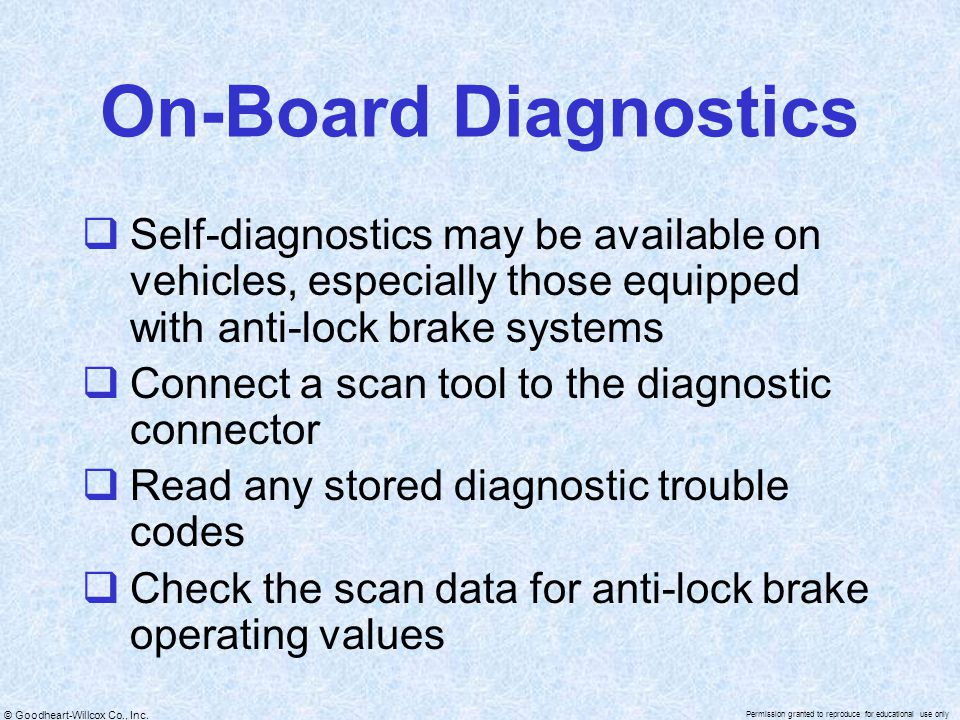 On-Board Diagnostics Self-diagnostics may be available on vehicles, especially those equipped with anti-lock brake systems.