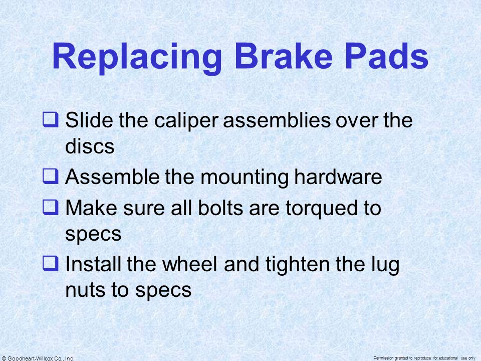 Replacing Brake Pads Slide the caliper assemblies over the discs