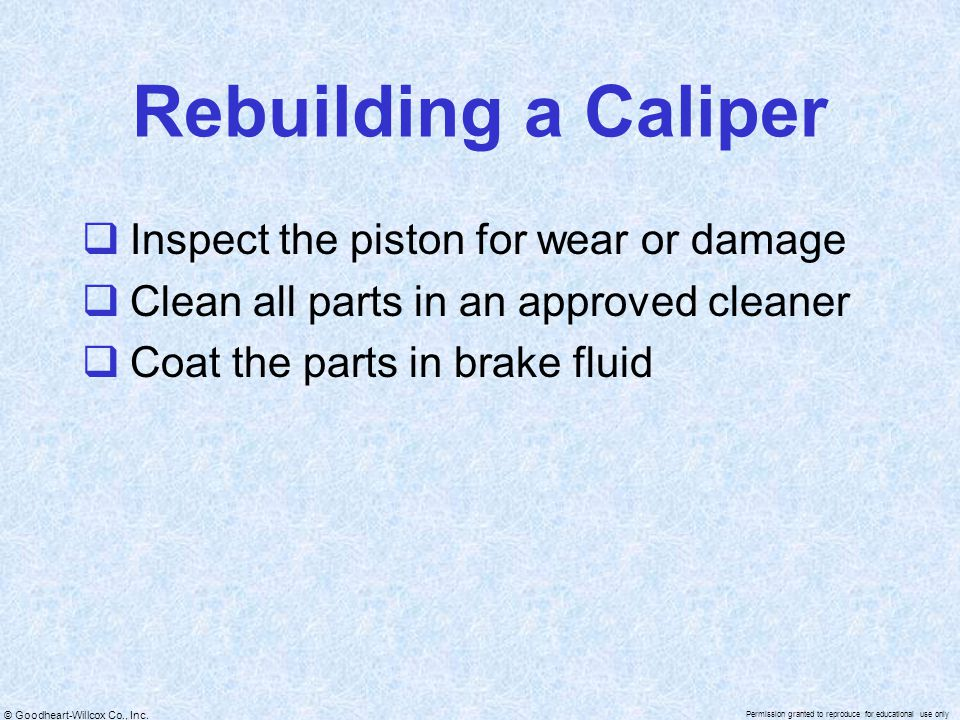 Rebuilding a Caliper Inspect the piston for wear or damage