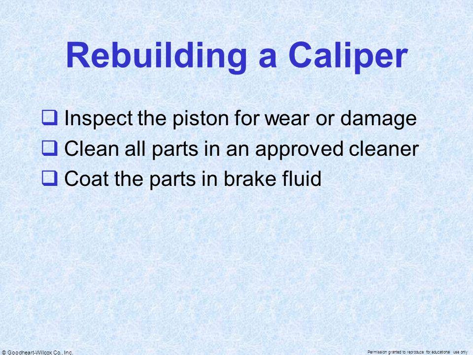 Rebuilding a Caliper Inspect the piston for wear or damage