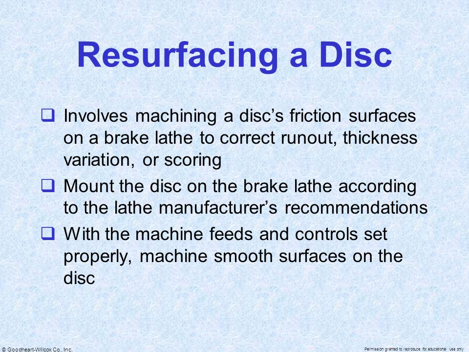 Resurfacing a Disc Involves machining a disc's friction surfaces on a brake lathe to correct runout, thickness variation, or scoring.