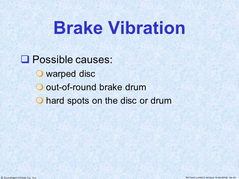 Brake Vibration Possible causes: warped disc out-of-round brake drum