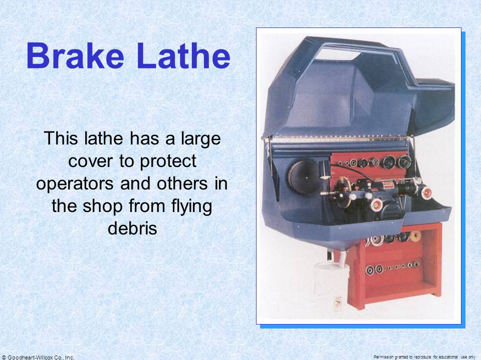 Brake Lathe This lathe has a large cover to protect operators and others in the shop from flying debris.