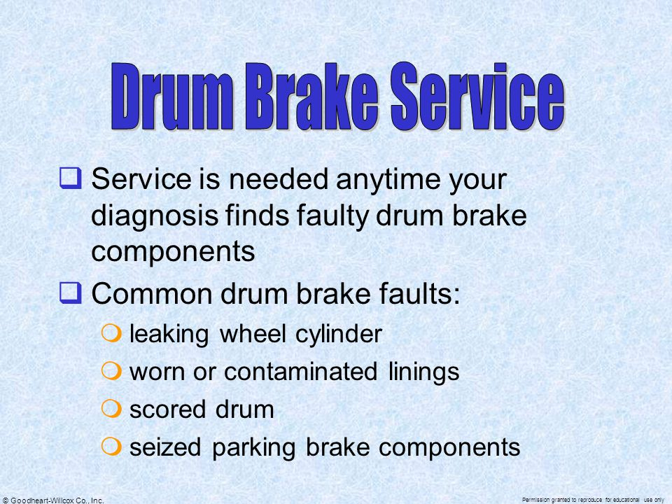 Drum Brake Service Service is needed anytime your diagnosis finds faulty drum brake components. Common drum brake faults: