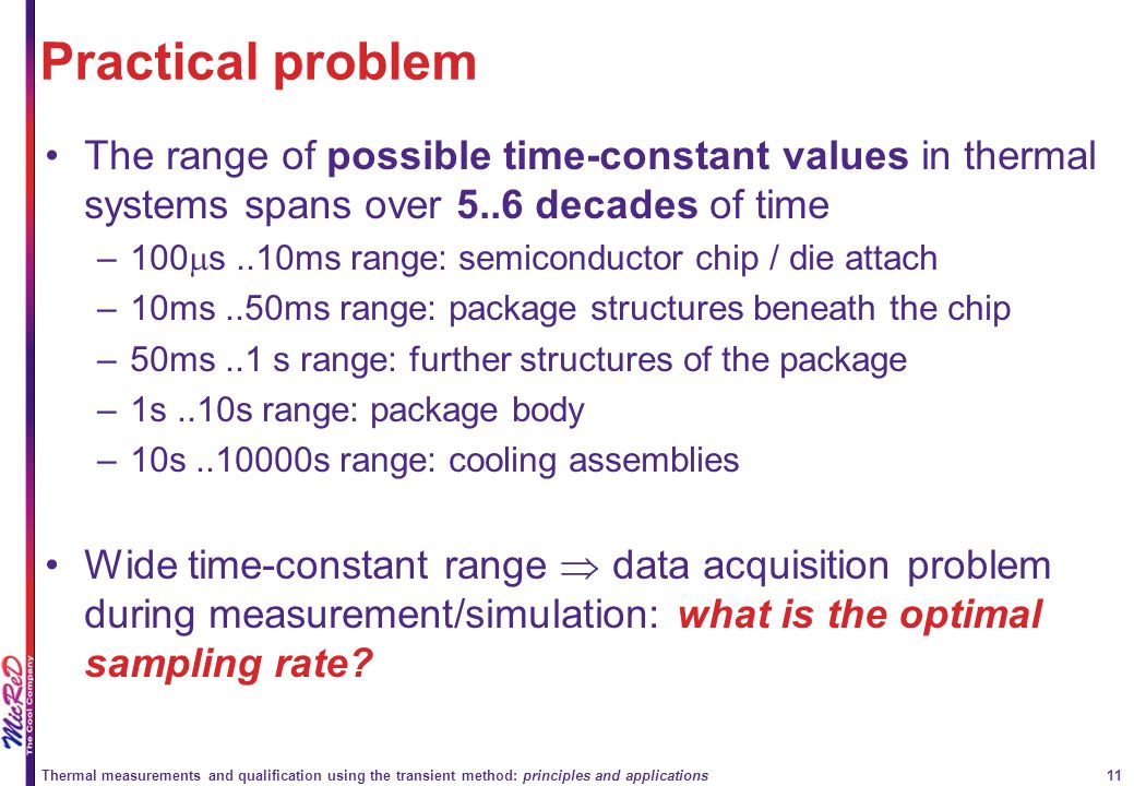 Practical problem The range of possible time-constant values in thermal systems spans over 5..6 decades of time.