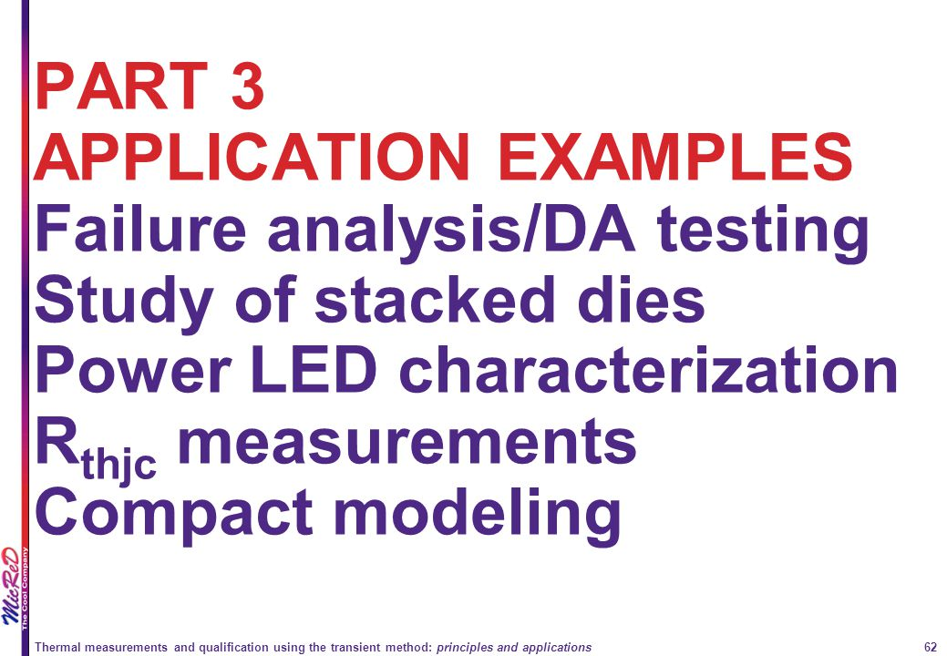PART 3 APPLICATION EXAMPLES Failure analysis/DA testing Study of stacked dies Power LED characterization Rthjc measurements Compact modeling