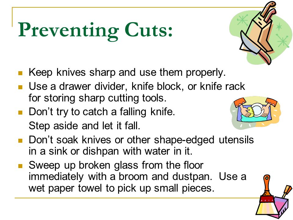 Preventing Cuts: Keep knives sharp and use them properly.