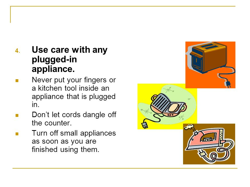 Use care with any plugged-in appliance.