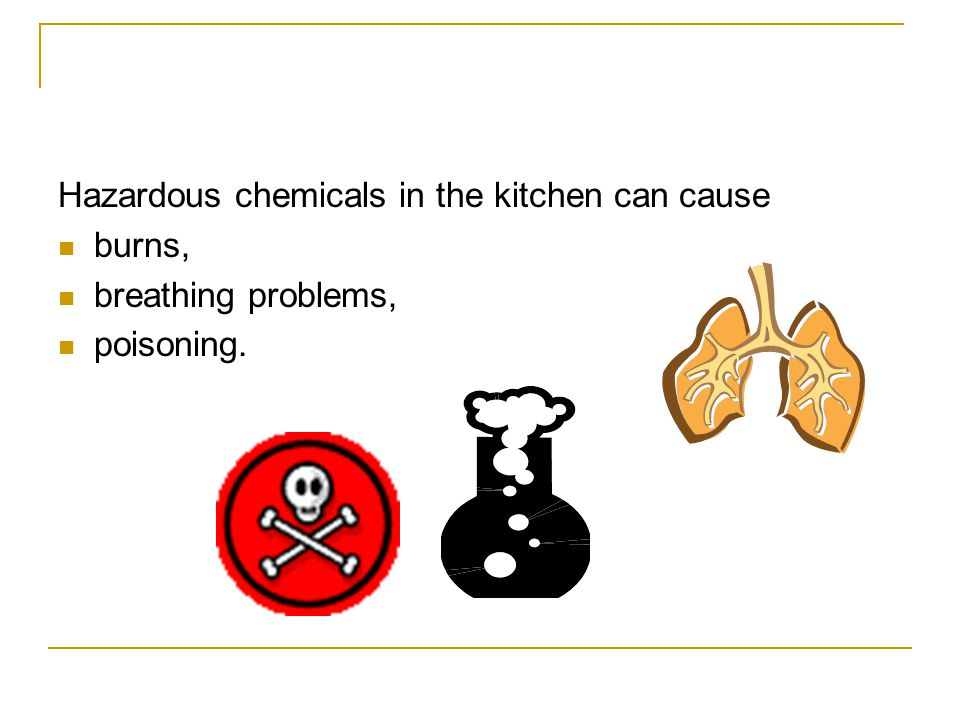 Hazardous chemicals in the kitchen can cause