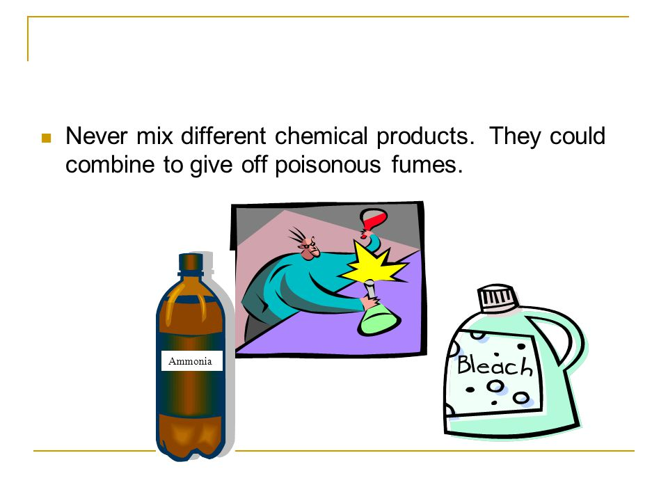 Never mix different chemical products