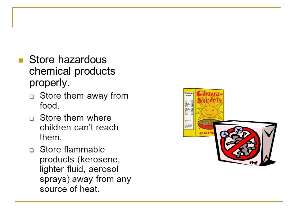 Store hazardous chemical products properly.